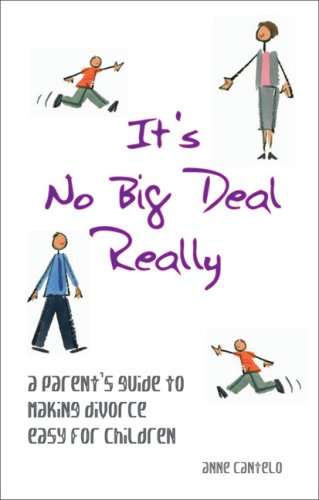 Read Online It's No Big Deal Really: A Parent's Guide to Making Divorce Easy for Children pdf