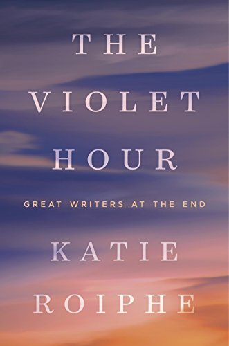The Violet Hour: Great Writers at the End cover