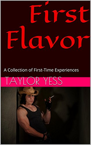 First Flavor: A Collection of First-Time Experiences (Young Man First Time Puppy Play MMMM Coming Out Hustler)