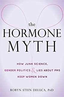 Book Cover: The Hormone Myth: How Junk Science, Gender Politics, and Lies about PMS Keep Women Down