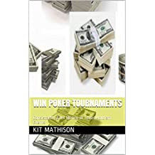 WIN POKER TOURNAMENTS: Consistently Earn Money in Texas Hold'em Events