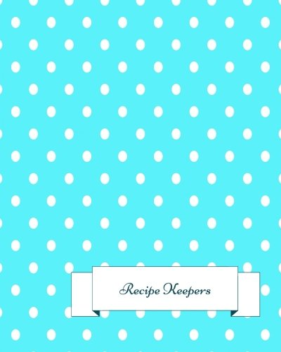 Read Online Recipe Keepers: Journal Notebook. Recipe Keeper, Organizer To Write In, Storage for Your Family Recipes. Blank Book. Empty Fill in Cookbook Template 8 by 10in 100 pages pdf