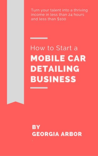 Georgia Mobile - How to Start a Mobile Car Detailing Business: Everything You Need to Launch a Business in 24 Hours