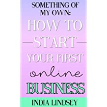 Something of My Own: How to Start Your First Online Business