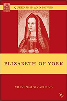 Elizabeth of York (Queenship and Power)