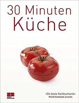 30 minuten küche: 9783898833790: amazon.com: books - 30 Minuten Küche