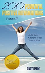 200 Powerful Positive Affirmations Volume II and 6 Super Chargers to Put Them To Work