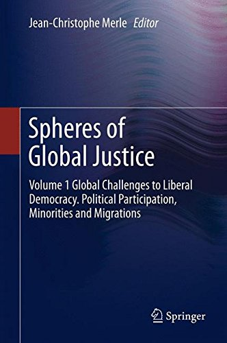 Spheres of Global Justice: Volume 1 Global Challenges to Liberal Democracy. Political Participation, Minorities and Migr