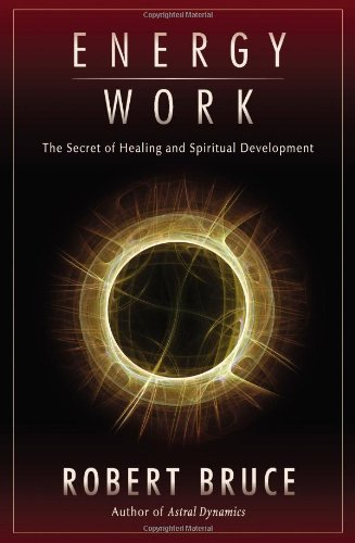 Energy Work: The Secret of Healing and Spiritual Development
