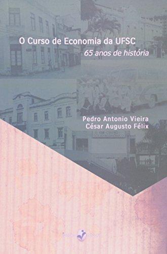 O Curso de Economia na UFSC. 65 Anos de Historia