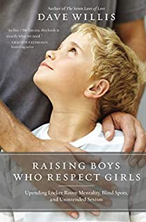 Book Cover: Raising Boys Who Respect Girls: Upending Locker Room Mentality, Blind Spots, and Unintended Sexism