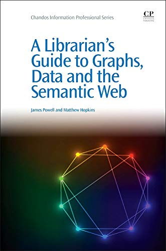 A Librarian's Guide to Graphs, Data and the Semantic Web (Chandos Information Professional ()