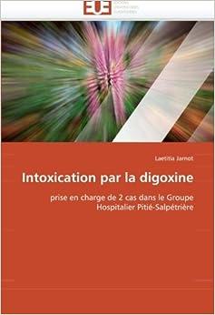 Book Intoxication par la digoxine: prise en charge de 2 cas dans le Groupe Hospitalier Pitié-Salpétrière