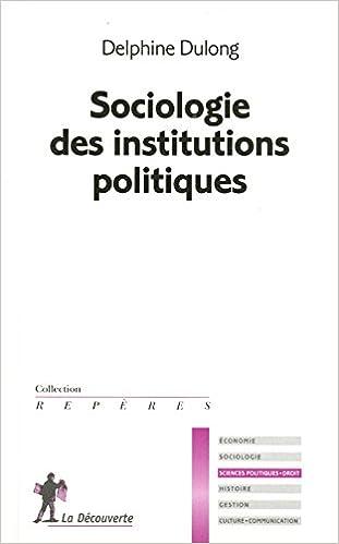 Sociologie des institutions politiques - Delphine DULONG