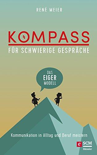 Kompass für schwierige Gespräche - Das EIGER-Modell: Kommunikation in Alltag und Beruf meistern (German Edition)