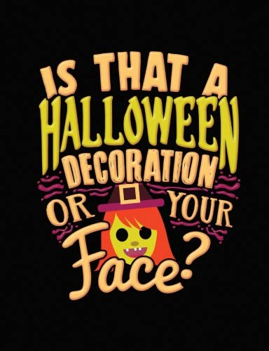 Halloween Joke Composition Notebook College Ruled: Is That A Halloween Decoration Or Your Face: 7.44 x 9.69 Inches 200 Pages 100 Sheets: Writing Paper Book for School Student, Teacher, or -