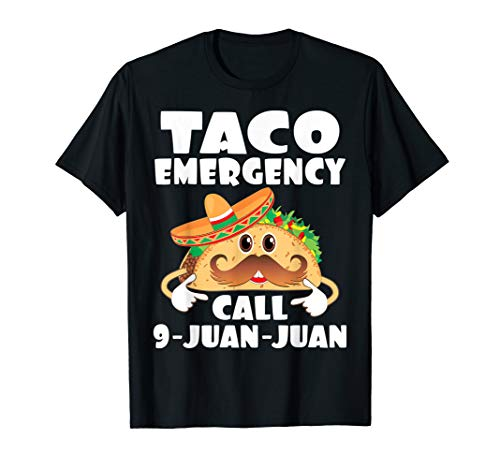 Taco Emergency T-Shirt Call 9 Juan Juan Funny Cinco De Mayo
