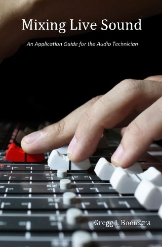 Mixing Live Sound: An Application Guide for the Audio Technician Audio Mixing Book