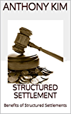 Structured Settlement: Benefits of Structured Settlements