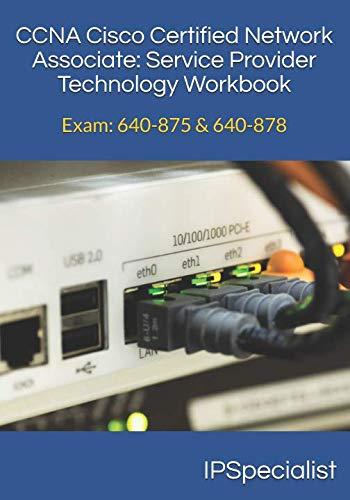 CCNA Cisco Certified Network Associate Service Provider Technology Workbook: Exam: 640-875 & 640-878 (Ccna Cisco Certified Network Associate Study Guide)