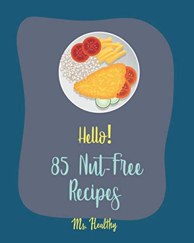 Hello! 85 Nut-Free Recipes: Best Nut-Free Cookbook Ever For Beginners [Gluten Free Muffin Cookbook, Smoked Salmon Recipe, Peach Dessert Recipe, Zucchini Noodle Recipe, Sourdough Bread Recipe] [Book 1] by Ms. Healthy