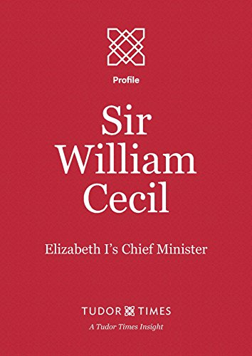 Profile Mantel - Sir William Cecil: Elizabeth I's Chief Minister (Tudor Times Insights (Profile) Book 10)