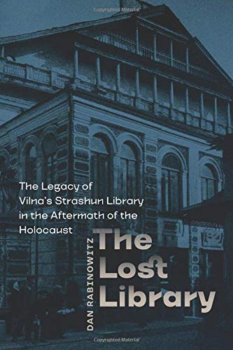 Tauber Institute Series - The Lost Library: The Legacy of Vilna's Strashun Library in the Aftermath of the Holocaust (The Tauber Institute Series for the Study of European Jewry)