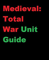 The Ultimate Unofficial Medieval: Total War Unit Guide