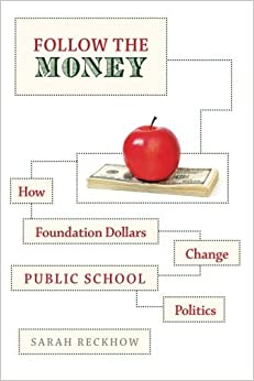 Follow the Money: How Foundation Dollars Change Public School Politics (Studies in Postwar American Political Development) by Reckhow Sarah (2015-01-01)
