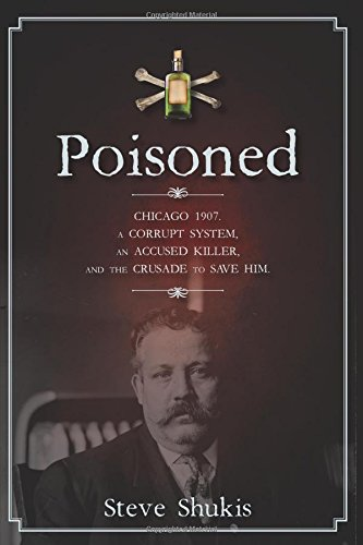 Poisoned: Chicago 1907, a Corrupt System, an Accused Killer, and the Crusade to Save Him