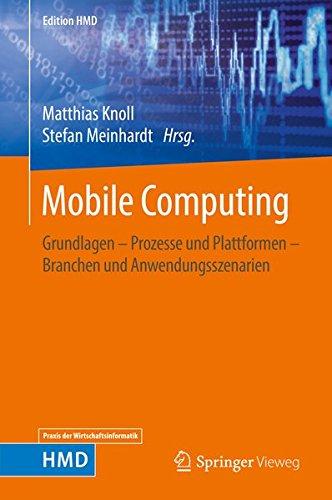 Mobile Computing: Grundlagen – Prozesse und Plattformen – Branchen und Anwendungsszenarien (Edition HMD) (German Edi