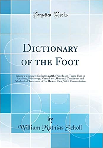 Dictionary of the Foot: Giving a Complete Definition of the Words ...