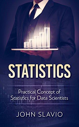 Statistics: Practical Concept of Statistics for Data Scientists