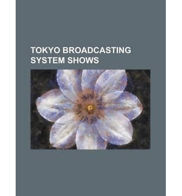 [ Tokyo Broadcasting System Shows: Aikurushii, Akai Meiro, and Yet the Town Moves, Aoi Zessh, Ataru (TBS Series), Atchi Kotchi, Big X, Black Cat (Manga) Source Wikipedia ( Author ) ] { Paperback } 2012