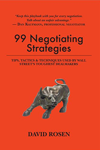 99 Negotiating Strategies: Tips, Tactics & Techniques Used by Wall Street's Toughest Dealmakers (The Art Of Negotiating The Best Deal)