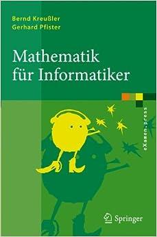 Mathematik fur Informatiker: Algebra, Analysis, Diskrete Strukturen (eXamen.press) (German Edition)