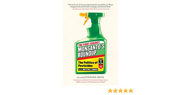 The Politics of Pesticides The Fight Against Monsantos Roundup