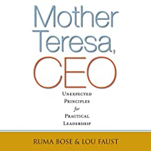 Mother Teresa, CEO: Unexpected Principles for Practical Leadership Audiobook by Ruma Bose, Louis Faust Narrated by Suzanne Toren