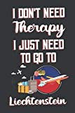 I Don t Need Therapy I Just Need To Go To Liechtenstein: Liechtenstein Travel Notebook | Liechtenstein Vacation Journal | Diary And Logbook Gift | To ... More  | 6x 9 (15.24 x 22.86 cm) 120 Pages
