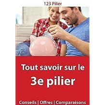 Tout Savoir sur le 3e pilier Suisse: Comprendre & bien choisir (Assurances Suisses t. 1) (French Edition)