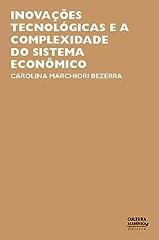 Inovações tecnológicas e a complexidade do sistema econômico por [Bezerra, Carolina Marchiori]