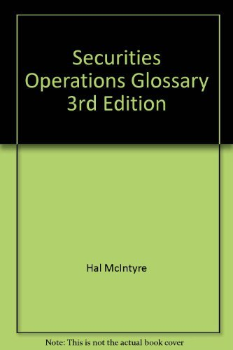 Securities Operations Glossary III : A Comprehensive, Easy-to-Understand Guide to Securities Operations Terms - Hal McIntyre