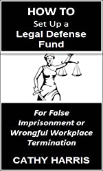 How To Set Up a Legal Defense Fund for a False Imprisonment or Wrongful Workplace Termination [Article]
