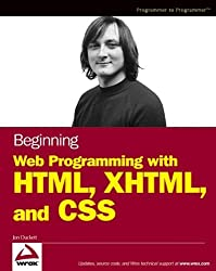 Beginning Web Programming with HTML, XHTML, and CSS (Wrox Beginning Guides) by Jon Duckett (2004-08-06)