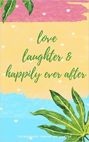 love laughter and happily ever after honeymoon memories journal