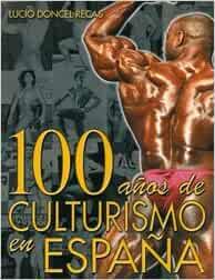 100 AÑOS DE CULTURISMO EN ESPAÑA: Amazon.es: LUCIO DONCEL: Libros