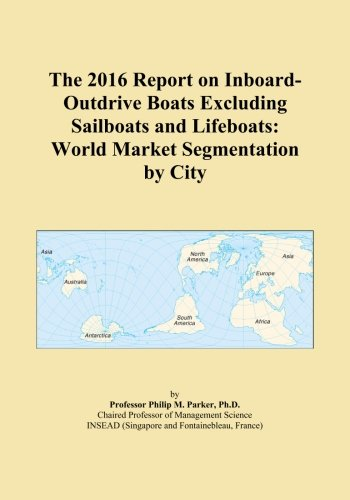 The 2016 Report on Inboard-Outdrive Boats Excluding Sailboats and Lifeboats: World Market Segmentation by City