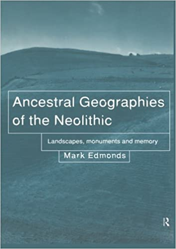 Ancestral Geographies of the Neolithic: Landscapes,