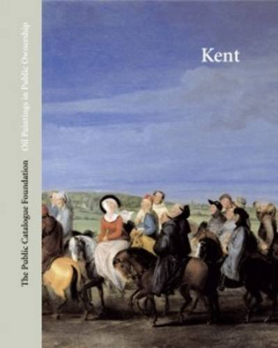 Oil Paintings in Public Ownership in Kent: Published by the Public Catalogue Foundation by Brand: Public Catalogue Foundation