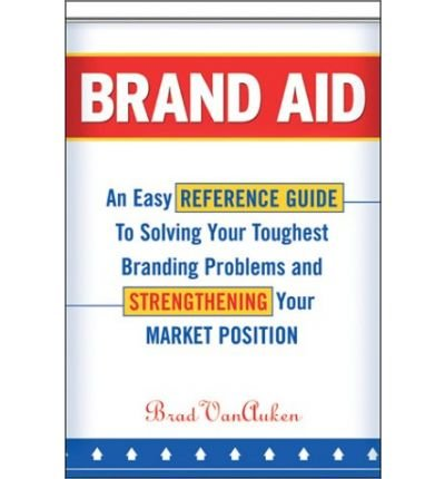 Download Brand Aid: An Easy Reference Guide to Solving Your Toughest Branding Problems and Strengthening Your Market Position (Hardback) - Common pdf